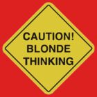 Caution blonde thinking .. by VirtualMan