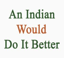 An Indian Would Do It Better  by supernova23