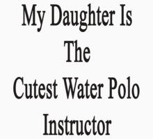 My Daughter Is The Cutest Water Polo Instructor  by supernova23