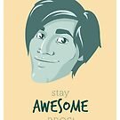 Stay Awesome Bros!  by k-bot