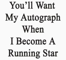 You'll Want My Autograph When I Become A Running Star by supernova23