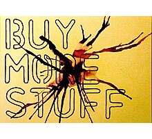 Propaganda #1 - Buy More Stuff Photographic Print