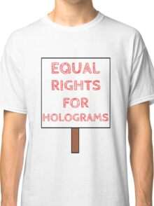 Equal Rights For Holograms Classic T-Shirt