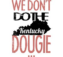 We Dont Do The Dougie -Kentucky Photographic Print