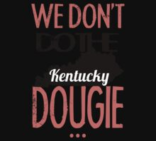 We Dont Do The Dougie -Kentucky Kids Clothes