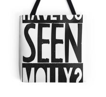 Have You Seen Molly ? Tote Bag