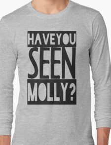 Have You Seen Molly ? Long Sleeve T-Shirt