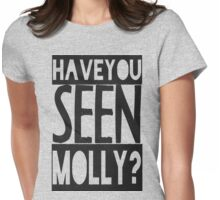 Have You Seen Molly ? Womens Fitted T-Shirt