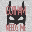 Gotham Needs Me by KatBDesigns