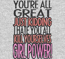 You're All Great Just Kidding I Hate You All Kill Yourselves GIRL POWER Womens Fitted T-Shirt