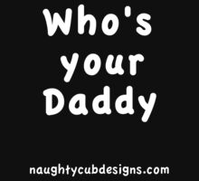 Whos's your Daddy White on Black T'Shirt by Naughtycub