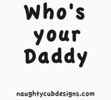 Whos's your Daddy - Black on White T'Shirt by Naughtycub