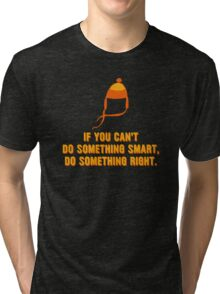 Jayne-ism hat shirt - Do something right Tri-blend T-Shirt