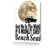Meet Me In The Middle Of A Moonlit Chevy Bench Seat Greeting Card