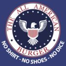 All American Burger (No Shirt-No Shoes-No dice) by anfa