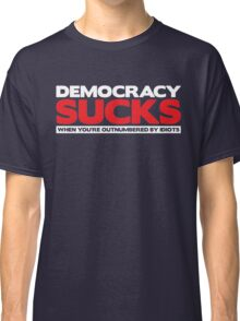 Democracy Sucks Classic T-Shirt