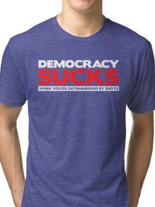 Democracy Sucks Tri-blend T-Shirt