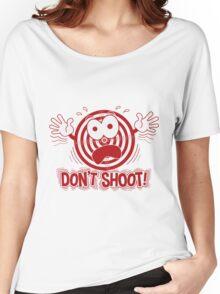 Don't Shoot Women's Relaxed Fit T-Shirt