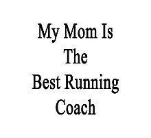 My Mom Is The Best Running Coach  Photographic Print