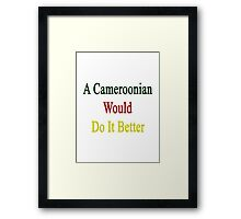 A Cameroonian Would Do It Better  Framed Print