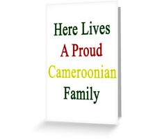 Here Lives A Proud Cameroonian Family  Greeting Card