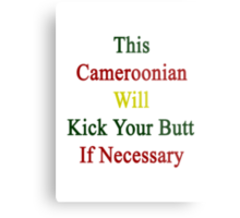 This Cameroonian Will Kick Your Butt If Necessary  Metal Print