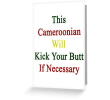 This Cameroonian Will Kick Your Butt If Necessary  Greeting Card