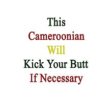This Cameroonian Will Kick Your Butt If Necessary  Photographic Print