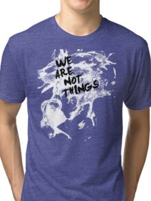 We Are Not Things Tri-blend T-Shirt