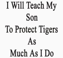 I Will Teach My Son To Protect Tigers As Much As I Do  by supernova23