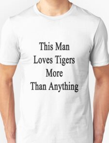 This Man Loves Tigers  Unisex T-Shirt