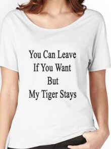 You Can Leave If You Want But My Tiger Stays  Women's Relaxed Fit T-Shirt