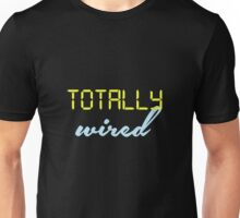 Totally Wired Unisex T-Shirt