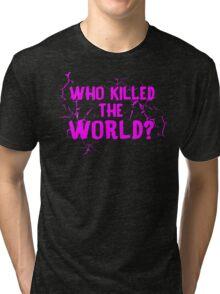 Who Killed the World Tri-blend T-Shirt
