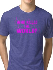 Who Killed the World Tri-blend T-Shirt