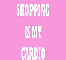 Shopping is my cardio by theonlynonam
