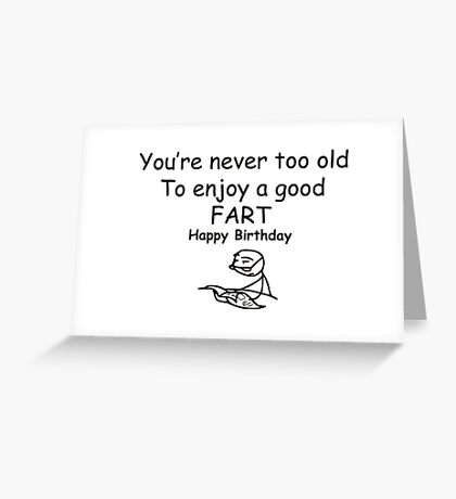 Never too old - meme birthday Greeting Card
