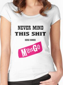 Never Mind This Shit. Here Comes Mungo. Women's Fitted Scoop T-Shirt