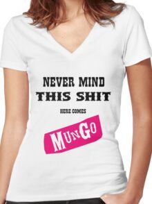 Never Mind This Shit. Here Comes Mungo. Women's Fitted V-Neck T-Shirt