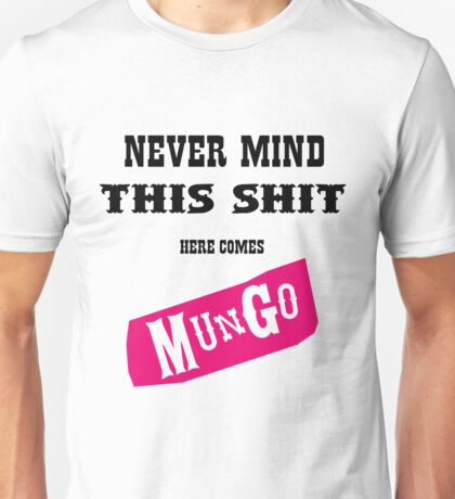 Never Mind This Shit. Here Comes Mungo. T-Shirt