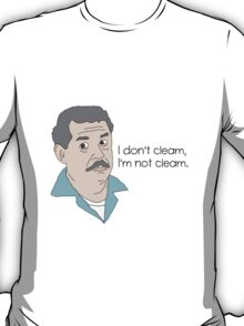 I don't cleam, I'm not cleam. T-Shirt