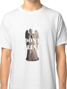 Don't Blink, Blink and You're Dead Classic T-Shirt