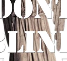Don't Blink, Blink and You're Dead Sticker