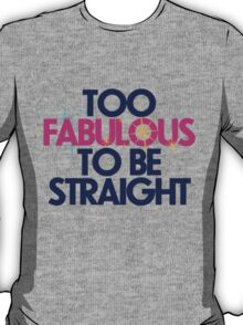 Too fabulous to be straight T-Shirt