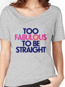Too fabulous to be straight Women's Relaxed Fit T-Shirt