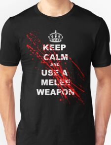 KEEP CALM AND USE A MELEE WEAPON T-Shirt