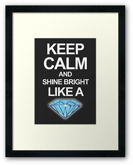 Keep Calm And Shine Bright Like Diamond by sexylebrit