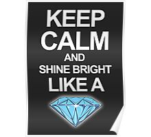 Keep Calm And Shine Bright Like Diamond Poster