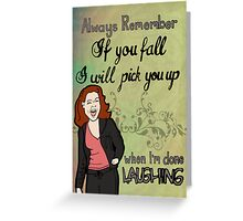Always Remember, If You Fall I Will Pick You Up, When I'm Done Laughing Greeting Card