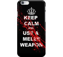 KEEP CALM AND USE A MELEE WEAPON iPhone Case/Skin
